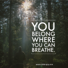 You belong where you can breathe.