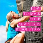 How to Rock Your New Year's Resolution.