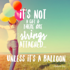 Never give a gift with strings attached.