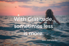 Gratitude. When Less is More.