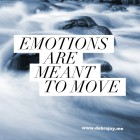 Emotions are meant to move.